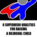8 Superhero Qualities For Raising a Bilingual Child