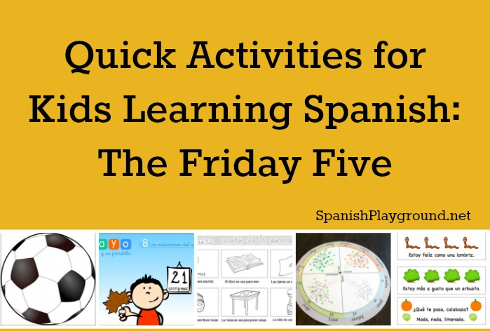 Five quick activities for kids learning Spanish.
